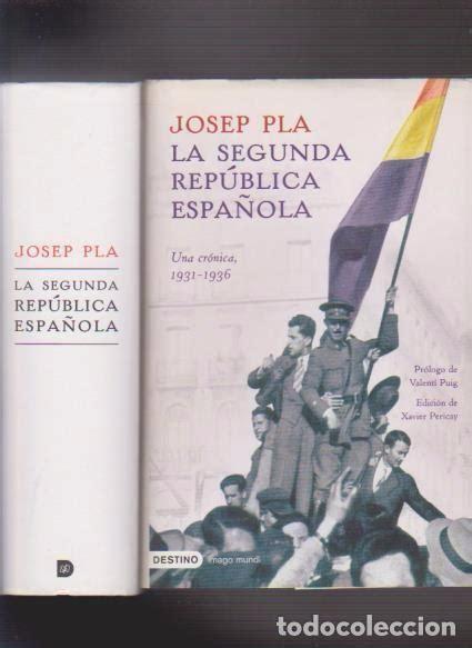 libro la segunda repblica 1931 1936 josep pla la segunda republica espa 241 ola una comprar en todocoleccion 89779612