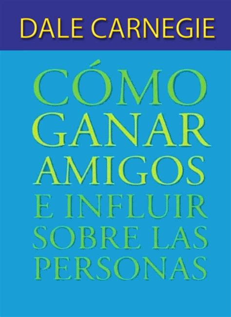 libro como ganar amigos e como ganar amigos e influir sobre las personas libros libros recomendados y leer