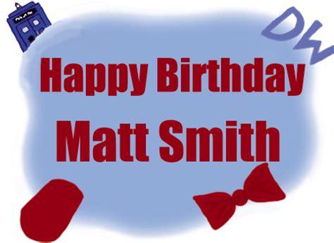 happy birthday matt happy birthday matt smith by fourdd on deviantart