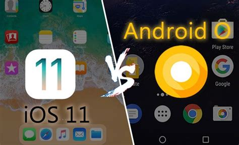 ios or android ios 11 vs android o features what s new empowering and promising