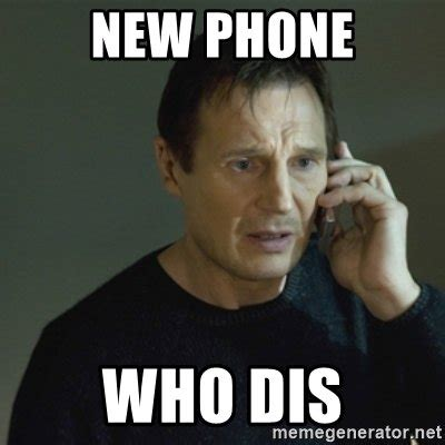 New Phone Meme - new phone who dis i don t know who you are meme