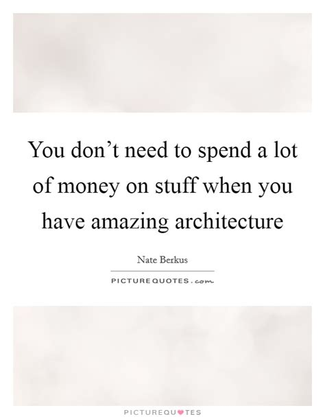 You Dont To Just Spend Money by Nate Berkus Quotes Sayings 38 Quotations