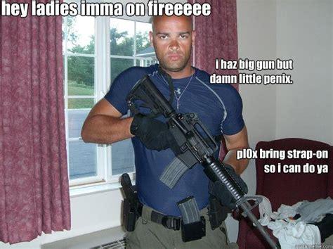 Strapon Meme - hey ladies imma on fireeeee pl0x bring strap on so i can do ya i haz big gun but damn little