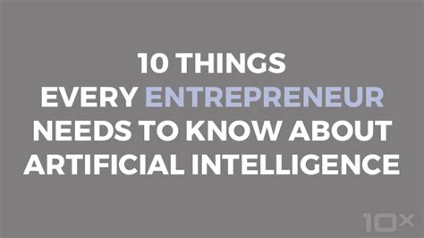 The 10 Entrepreneur 1 10 things every entrepreneur needs to about artificial intellige
