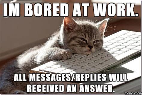 Bored At Work Meme - i m bored at work memes com