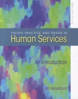 theory practice and trends in human services an introduction theory practice and trends in human services an
