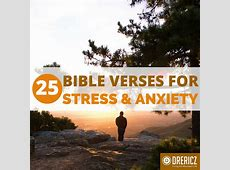 25 Bible Verses About Stress, Worry and Anxiety Growing In Christ Scripture