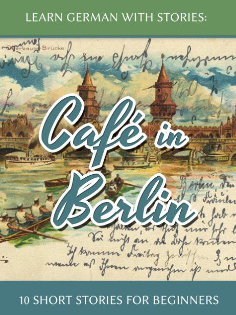 learn german with stories learn german with stories caf 233 in berlin 10 short stories for beginners learnoutlive books