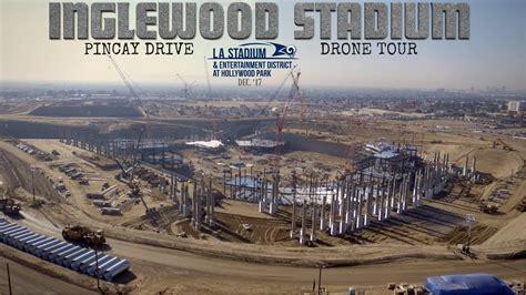 rams inglewood la rams inglewood stadium construction drone tour dec 17