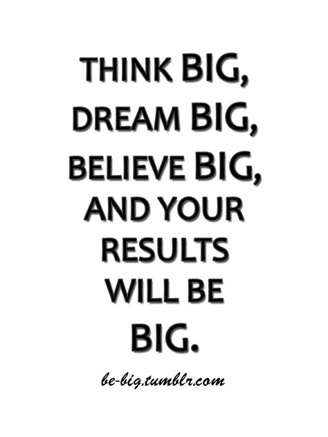big quotes believe in yourself think big be big