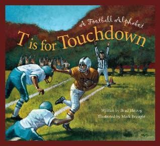 Book Review Everything A Needs To About Football By Simeon De La Torre And Brown by T Is For Touchdown A Football Alphabet By Brad Herzog
