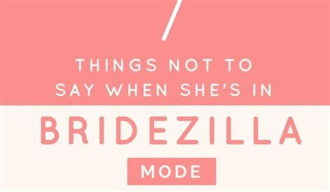 7 Things Not To Say At Our Next by 7 Things You Must Never Say When She S In Bridezilla Mode