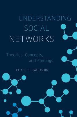 Finding S Social Networks Understanding Social Networks Theories Concepts And Findings By Charles Kadushin