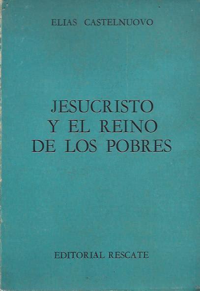 rescate en el reino castelnuovo el 237 as jesucristo y el reino de los pobres el peronismo en sus fuentes