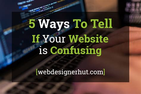 12 Ways To Tell If Its True by Five Ways To Tell If Your Website Is Confusing