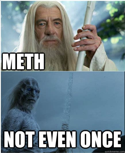 Meth Meme - really funny memes meth not even once