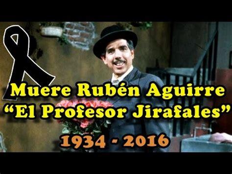 Muere Ruben Aguirre El Profesor Jirafales Youtube | muere el profesor jirafales 2016 muere ruben aguirre del