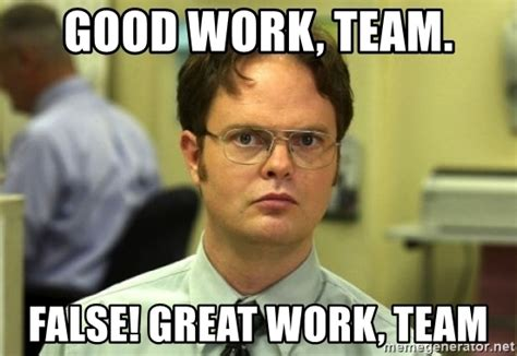 Team Meme - good work team false great work team dwight meme