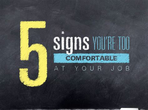 too comfortable 5 signs you re too comfortable at your job