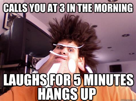 100 Memes In 3 Minutes - calls you at 3 in the morning laughs for 5 minutes hangs