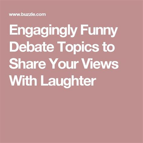 english debate themes engagingly funny debate topics to share your views with