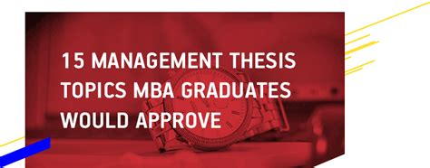 Management Programs For Mba Graduates by Management Thesis Topics For Your Dissertation