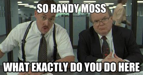 Randy Meme - so randy moss what exactly do you do here office space