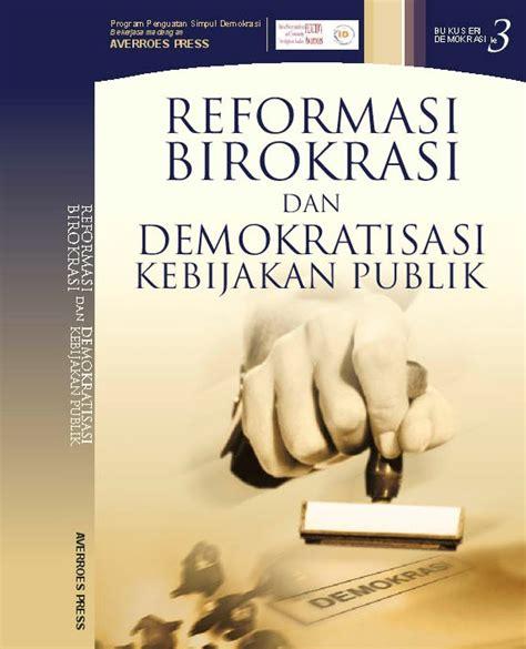 Mereformasi Birokrasi Publik reformasi birokrasi dan demokratisasi kebijakan publik avepress