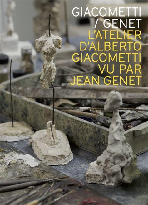 jean genet et giacometti fondation giacometti l atelier d alberto giacometti vu