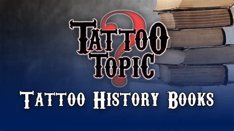 tattoo history youtube tattoo topic tattoo history books youtube