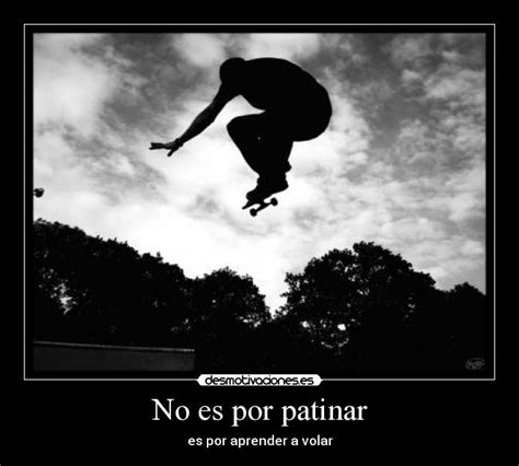 imagenes skate motivadoras no es por patinar desmotivaciones