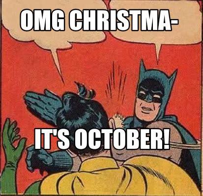 October Memes - meme creator omg christma it s october meme generator