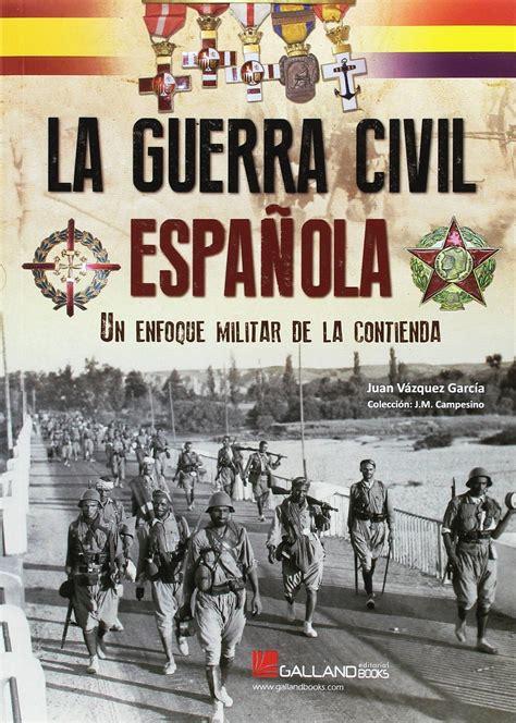libro la guerra civil espaola la guerra civil espaola un enfoque militar de la contienda vazquez garcia juan libro en papel