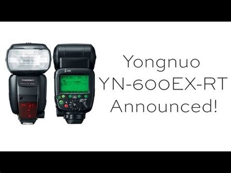 Flash Yongnuo 600ex Rt yongnuo yn 600ex rt announced
