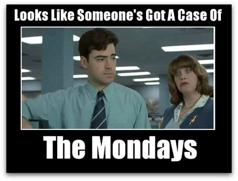 Case Of The Mondays Meme - office space meme mondays quotes