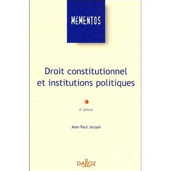 libro droit constitutionnel et institutions droit constitutionnel et institutions politiques broch 233 jean paul jacqu 233 achat livre