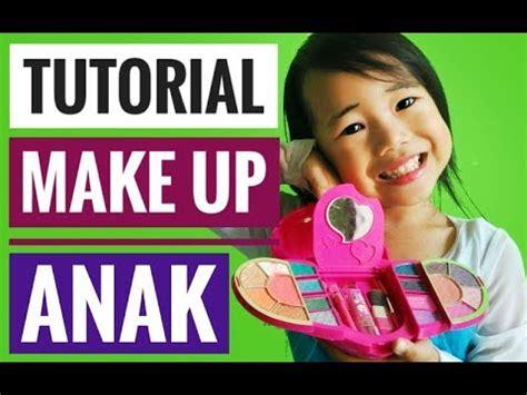 tutorial makeup anak tutorial make up anak amara belajar merias wajah didi