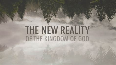 the kingdom of god sermon series the new reality of the kingdom of god community west what does it mean for