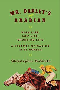 mr darleys arabian high 1848549857 nonfiction book review mr darley s arabian high life low life sporting life a history of