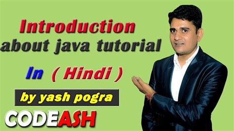 java tutorial videos in hindi introduction about java tutorial by yash pogra in hindi 1