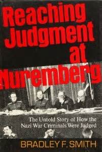 from nuremberg to nuremberg books reaching judgment at nuremberg by bradley f smith