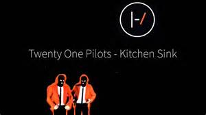 twenty one pilots kitchen sink lyric