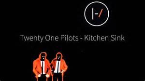 Twenty One Pilots Kitchen Sink Twenty One Pilots Kitchen Sink Lyric
