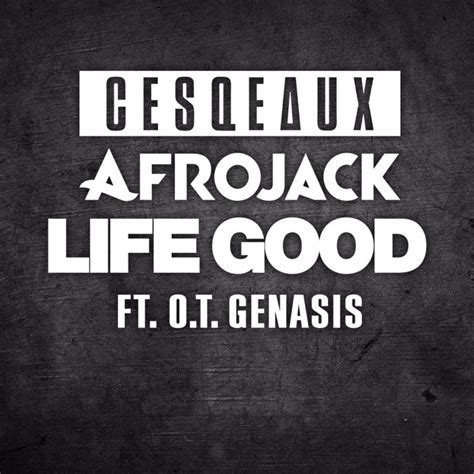 good life t pain free mp3 download afrojack cesqeaux ft o t genasis life good mp3 download