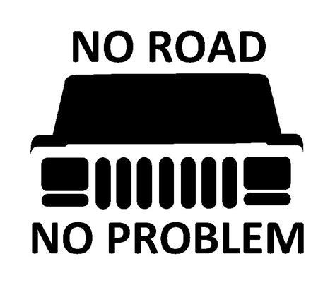 jeep cherokee decal no road no problem xj vinyl decal fd1043