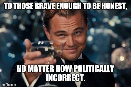 Politically Incorrect Memes - leonardo dicaprio cheers meme imgflip