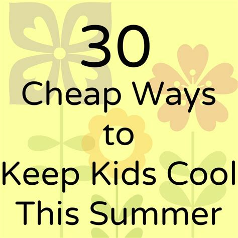 Ways To Stay All Summer by 30 Cheap Ways To Stay Cool This Summer Savvymom Ca