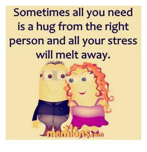 Melt The Days Stress Away by 25 Best Memes About Sometimes All You Need Is A Hug