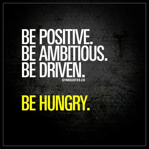 motivational quotes be positive be ambitious be driven be hungry fit