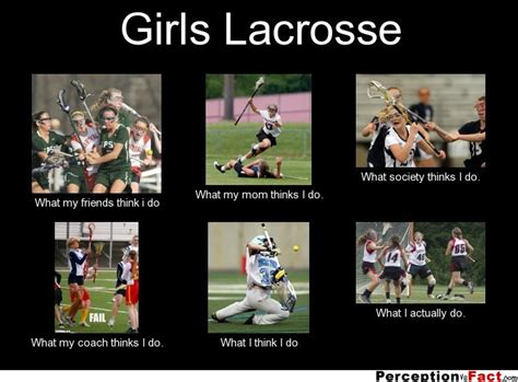 Lacrosse Memes - girls lacrosse what people think i do what i really do perception vs fact